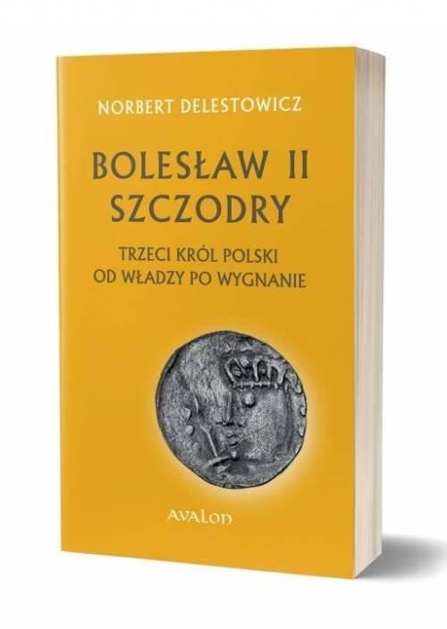 okładka Bolesław II Szczodry trzeci król Polski od władzy po wygnanie, Książka | Norbert  Delestowicz