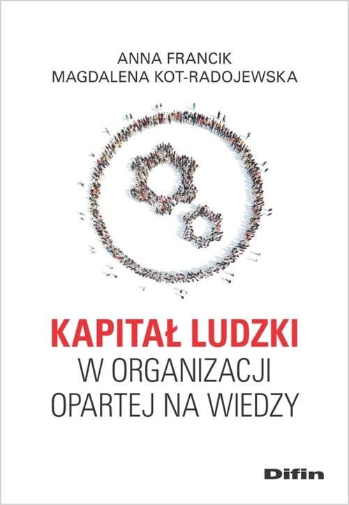 okładka Kapitał ludzki w organizacji opartej na wiedzy, Książka | Anna  Francik, Kot-Radojewska Magdalena