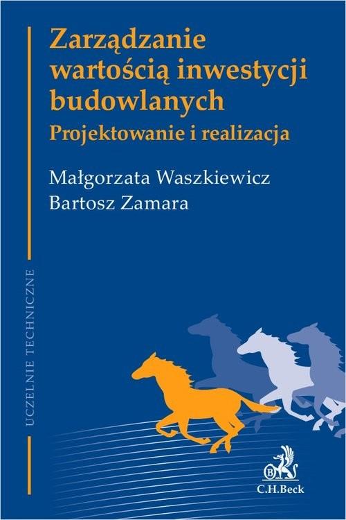 okładka Zarządzanie wartością inwestycji budowlanych Projektowanie i realizacja, Książka | Waszkiewicz Małgorzata, Zamara Bartosz