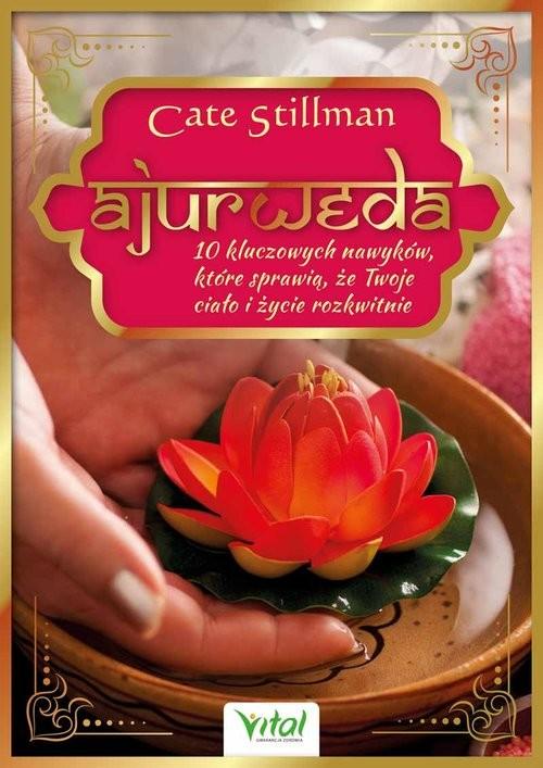 okładka Ajurweda 10 kluczowych nawyków które sprawią, Książka | Stillman Cate