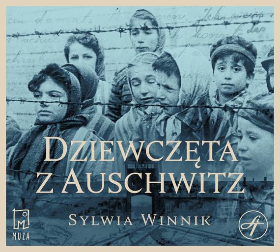 okładka Dziewczęta z Auschwitzaudiobook | MP3 | Sylwia Winnik