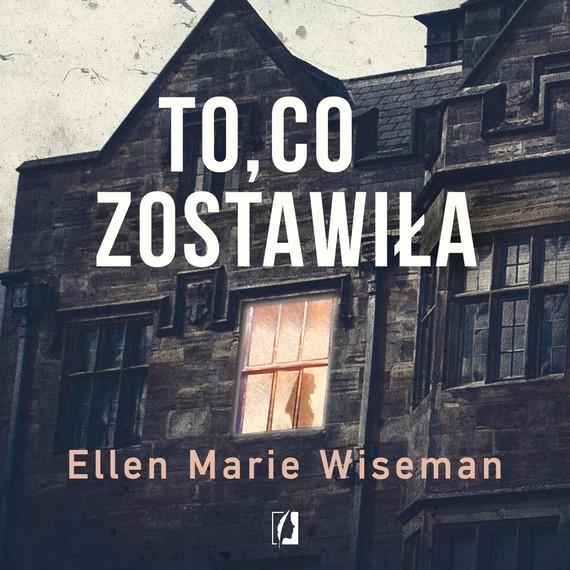 okładka To, co zostawiła, Audiobook | Ellen Marie Wiseman