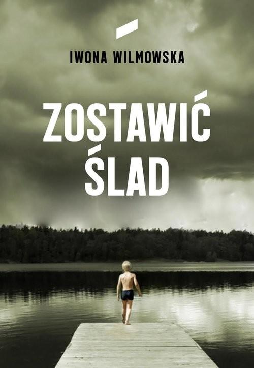 okładka Zostawić ślad, Książka | Iwona Wilmowska