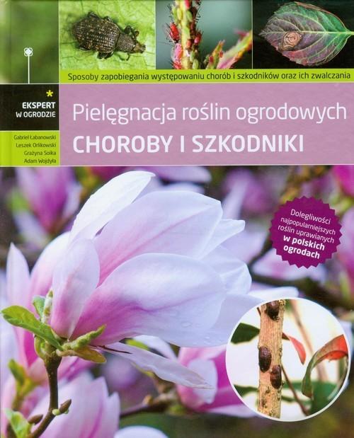 okładka Choroby i szkodniki Pielęgnacja roślin ogrodowych, Książka |