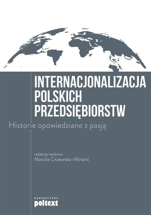 okładka Internacjonalizacja polskich przedsiębiorstw Historie opowiedziane z pasją, Książka | Praca Zbiorowa