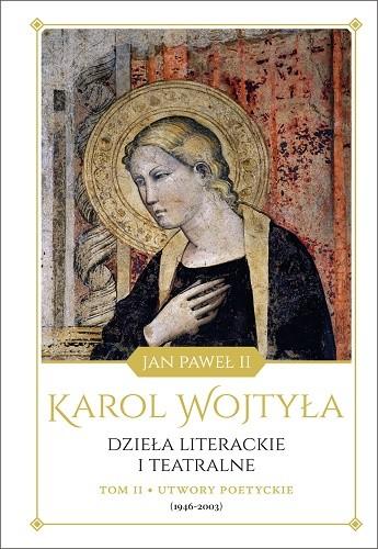 okładka Dzieła literackie i teatralne Karola Wojtyły, tom II: Utwory poetyckie (1946–2003), Książka | Karol - Jan Paweł II Wojtyła