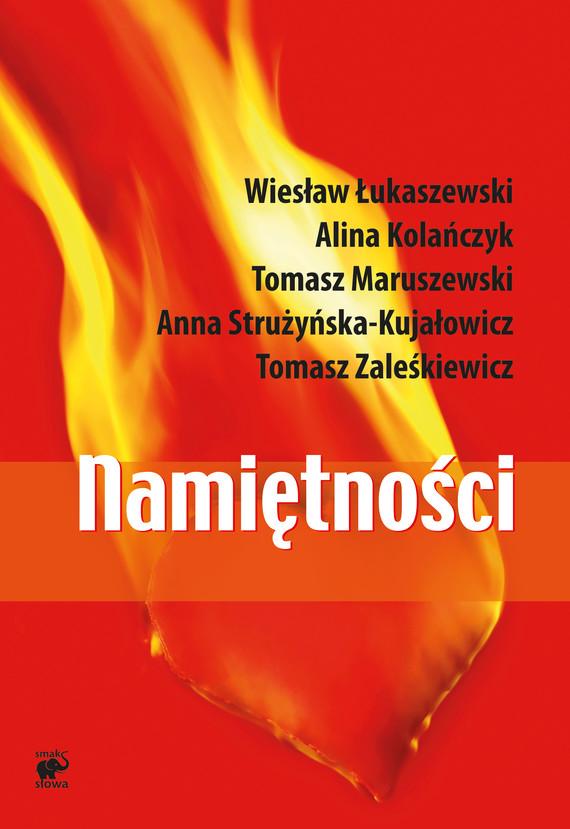 okładka Namiętności!ebook | epub, mobi | Tomasz Zaleśkiewicz, Wiesław  Łukaszewski, Tomasz Maruszewski, Alina Kolańczyk, Anna Strużyńska-Kujałowicz