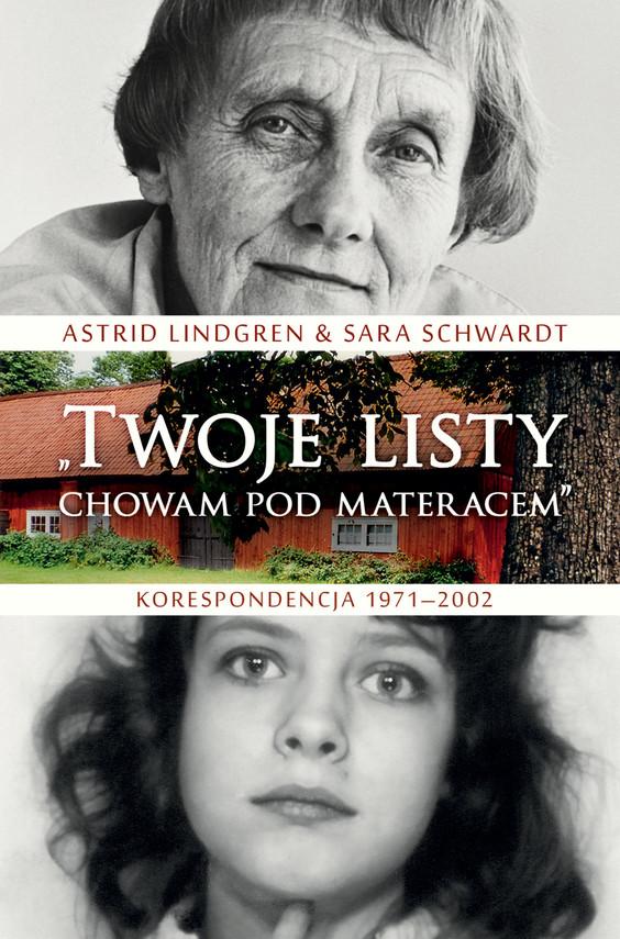 okładka Twoje listy chowam pod materacem. Korespondencja 1971–2002ebook | epub, mobi | Astrid Lindgren, Sara Schwardt