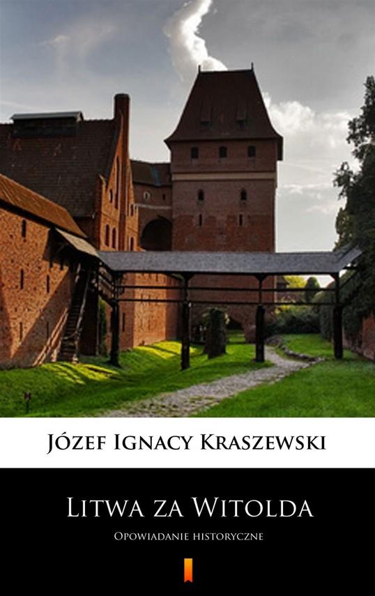 okładka Litwa za Witoldaebook | epub, mobi | Józef Ignacy Kraszewski