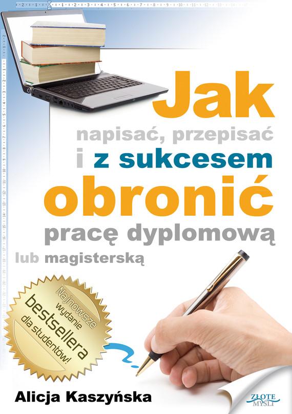 okładka Jak napisać, przepisać i z sukcesem obronić pracę dyplomową?, Ebook | Alicja Kaszyńska