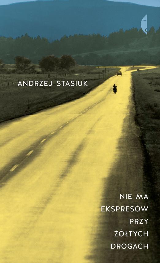okładka Nie ma ekspresów przy żółtych drogachebook | epub, mobi | Andrzej Stasiuk