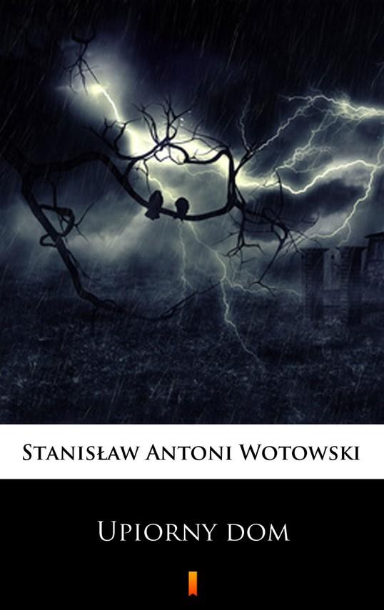 okładka Upiorny dom, Ebook   Stanisław Antoni Wotowski