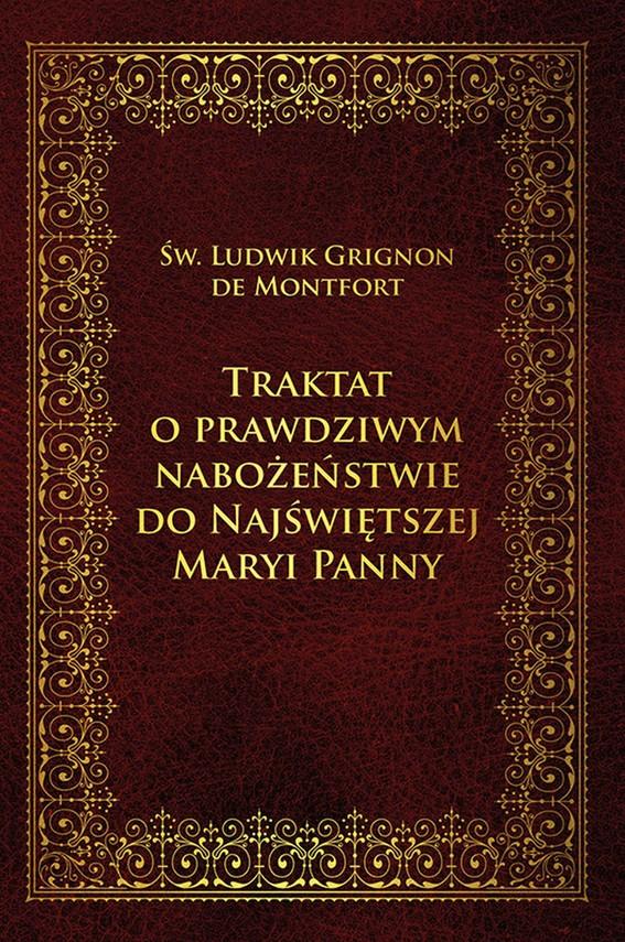 okładka Traktat o prawdziwym nabożeństwie do Najświętszej Maryi Pannyebook | epub, mobi | de Monfort Ludwik Maria Grignion