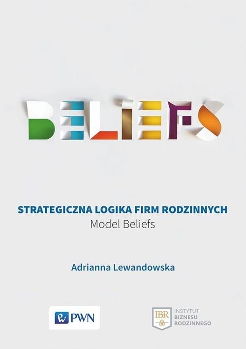 okładka Strategiczna logika firm rodzinnych Model BELIEFS, Książka   Adrianna Lewandowska