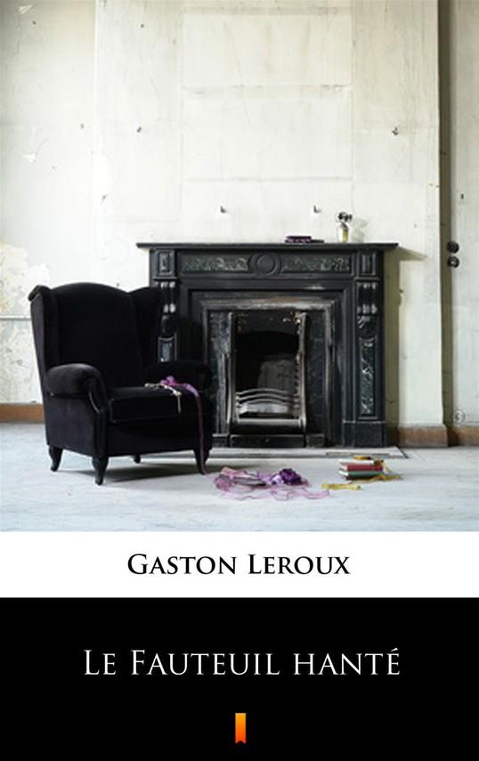okładka Le Fauteuil hantéebook | epub, mobi | Gaston  Leroux