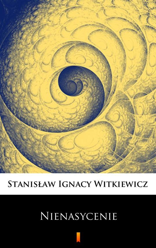 okładka Nienasycenieebook   epub, mobi   Stanisław Ignacy Witkiewicz (Witkacy)
