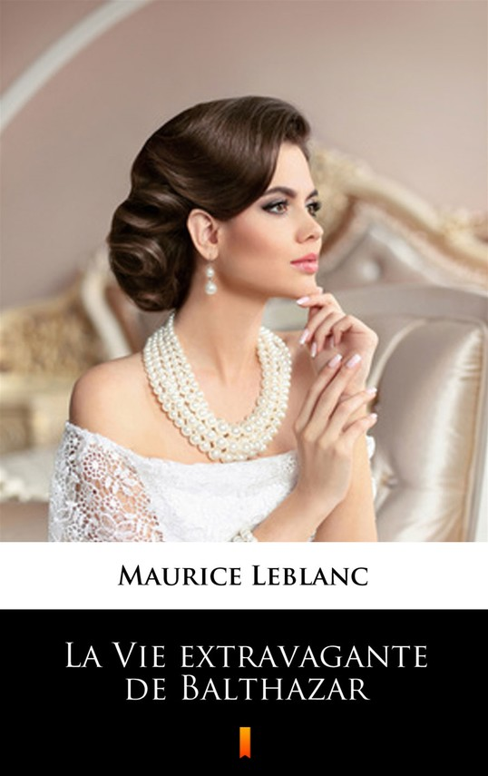 okładka La Vie extravagante de Balthazarebook   epub, mobi   Maurice Leblanc