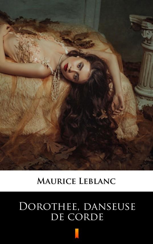 okładka Dorothée, danseuse de corde, Ebook   Maurice Leblanc