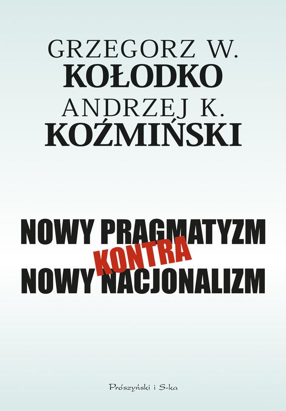 okładka Nowy pragmatyzm kontra nowy nacjonalizm, Ebook | Grzegorz  W. Kołodko, Andrzej K. Koźmiński