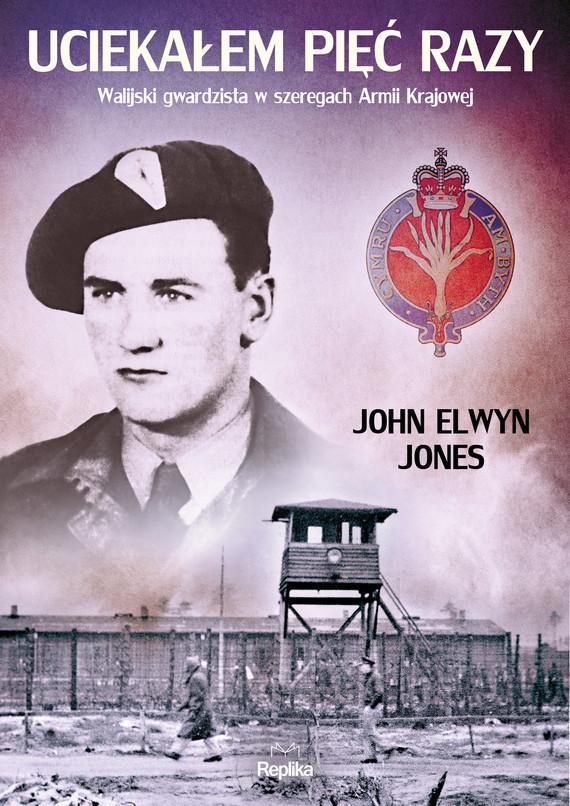 okładka Uciekałem pięć razyebook | epub, mobi | John Elwyn Jones