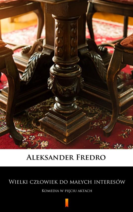 okładka Wielki człowiek do małych interesówebook | epub, mobi | Aleksander Fredro