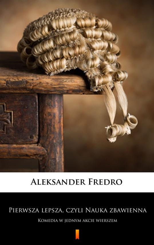 okładka Pierwsza lepsza, czyli Nauka zbawiennaebook | epub, mobi | Aleksander Fredro