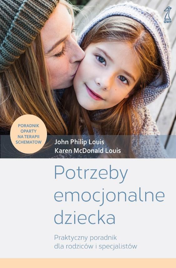 okładka Potrzeby emocjonalne dziecka., Ebook | Karen McDonald Louis, John Philip Louis