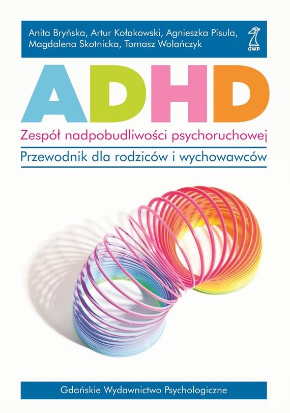 okładka ADHD. Zespół nadpobudliwości psychoruchowej., Ebook | Anita Bryńska, Magdalena Skotnicka, Agnieszka Pisula, Tomasz Wolańczyk, Artur Kołakowski