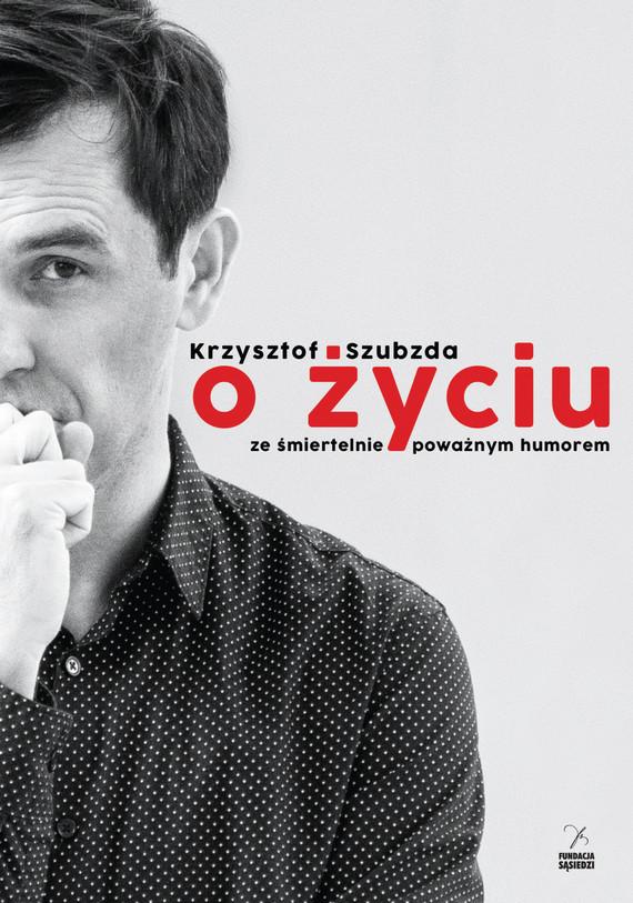 okładka O życiu ze śmiertelnie poważnym humorem, Ebook | Krzysztof Szubzda