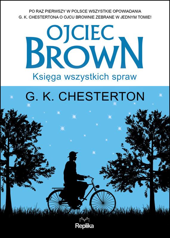 okładka Ojciec Brown. Księga wszystkich spraw, Ebook | G. K. Chesterton