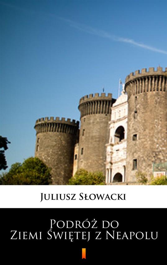 okładka Podróż do Ziemi Świętej z Neapoluebook | epub, mobi | Juliusz Słowacki
