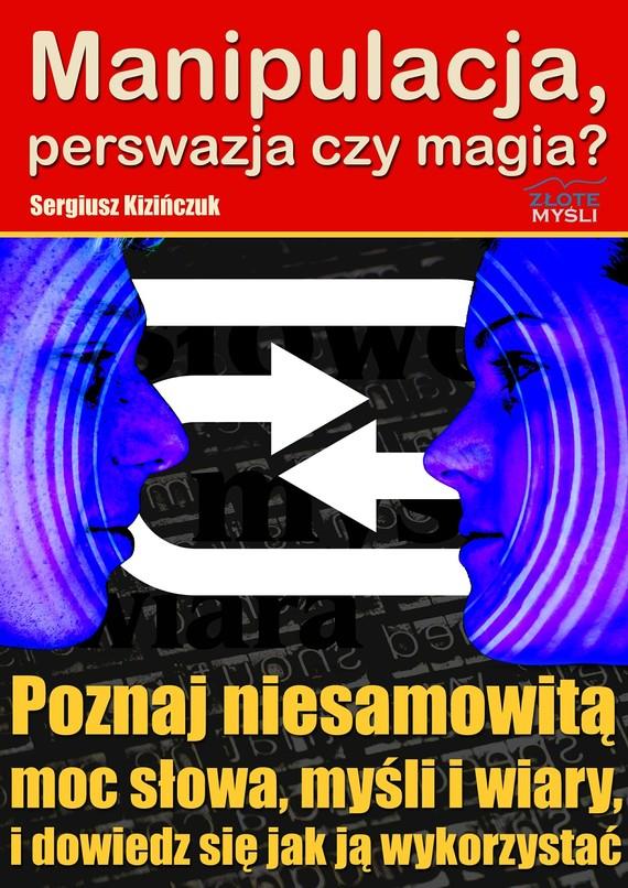 okładka Manipulacja, perswazja czy magia?ebook | pdf | Sergiusz Kizińczuk