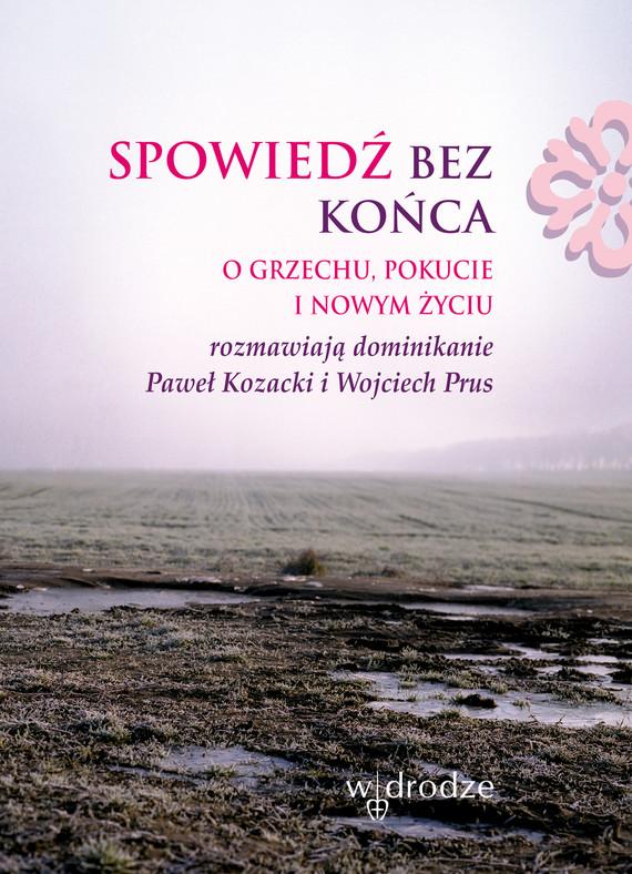 okładka Spowiedź bez końca. O grzechu, pokucie i nowym życiu, Ebook | Paweł  Kozacki, Wojciech Prus