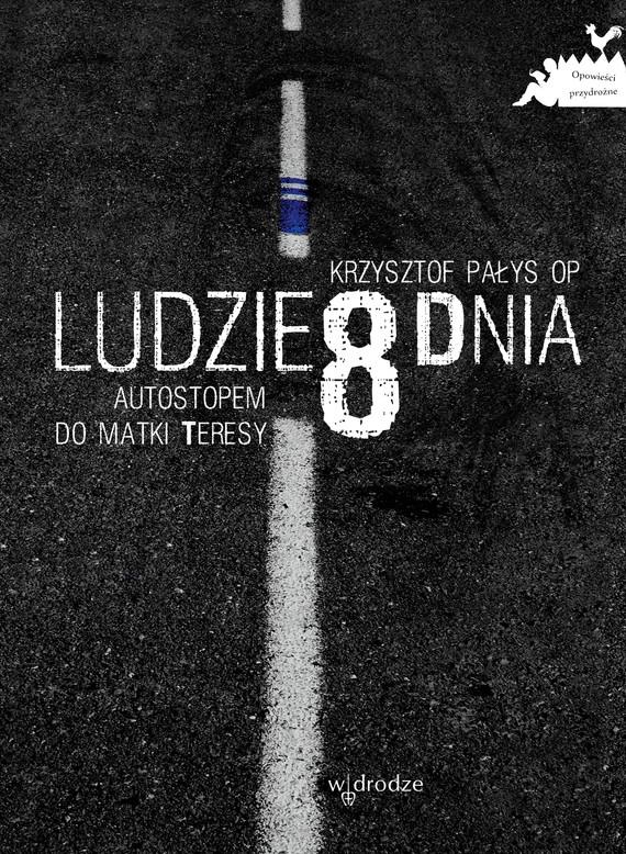 okładka Ludzie 8 dnia. Autostopem do Matki Teresy, Ebook | Krzysztof Pałys