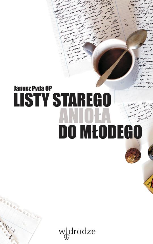 okładka Listy starego anioła do młodegoebook | epub, mobi, pdf | Janusz Pyda OP