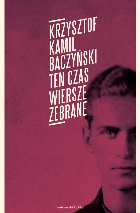 okładka Ten czas.Wiersze zebrane, Ebook   Krzysztof Kamil Baczyński