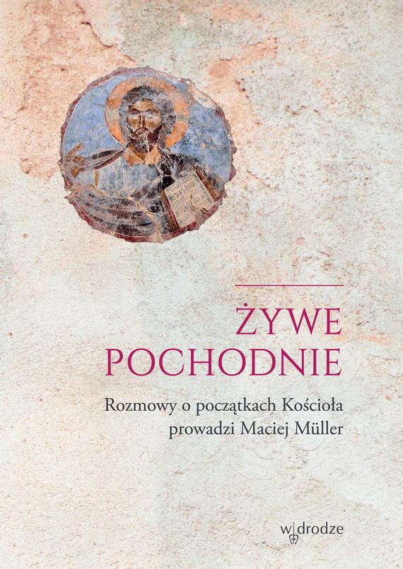 okładka Żywe pochodnie. Rozmowy o początkach chrześcijaństwaebook | epub, mobi, pdf | Marcin Müller