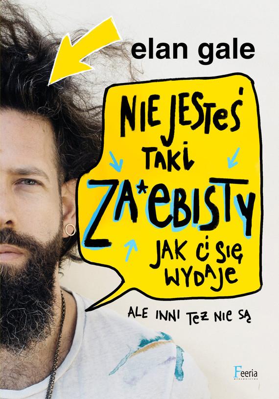okładka Nie jesteś taki za*ebisty, jak ci się wydaje. Ale inni też nie są., Ebook | Elan Gale