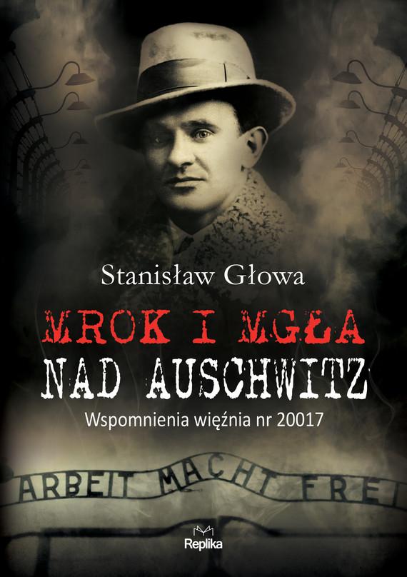 okładka Mrok i mgła nad Auschwitzebook | epub, mobi | Stanisław Głowa
