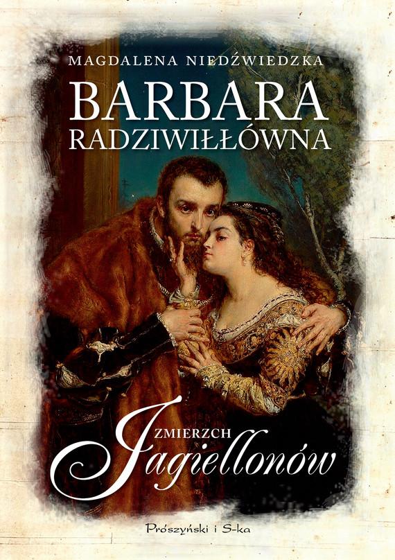 okładka Barbara Radziwiłłówna. Zmierzch Jagiellonów, Ebook | Magdalena Niedźwiedzka