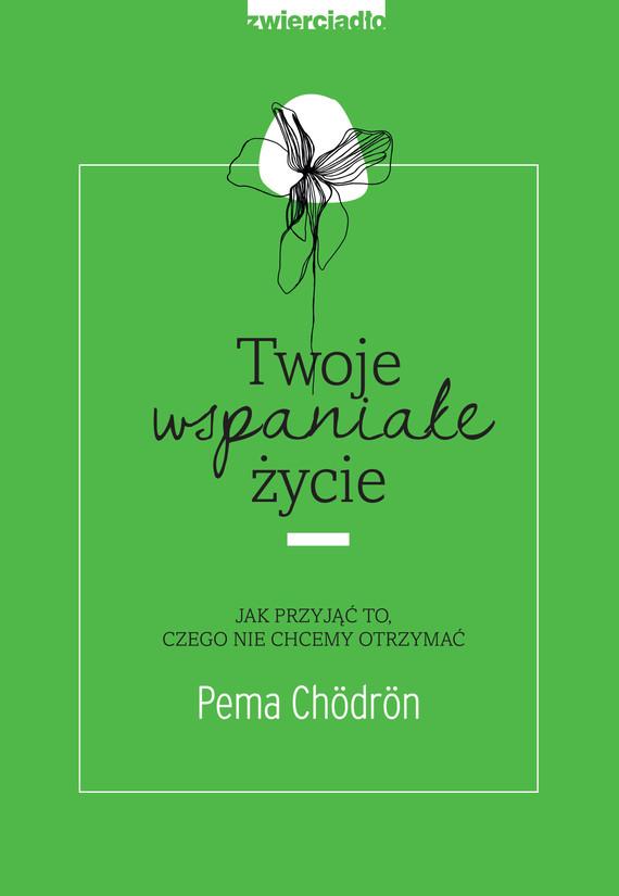 okładka Twoje wspaniałe życie, Ebook | Pema Chödrön