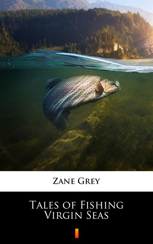 okładka Tales of Fishing Virgin Seasebook | epub, mobi | Zane Grey