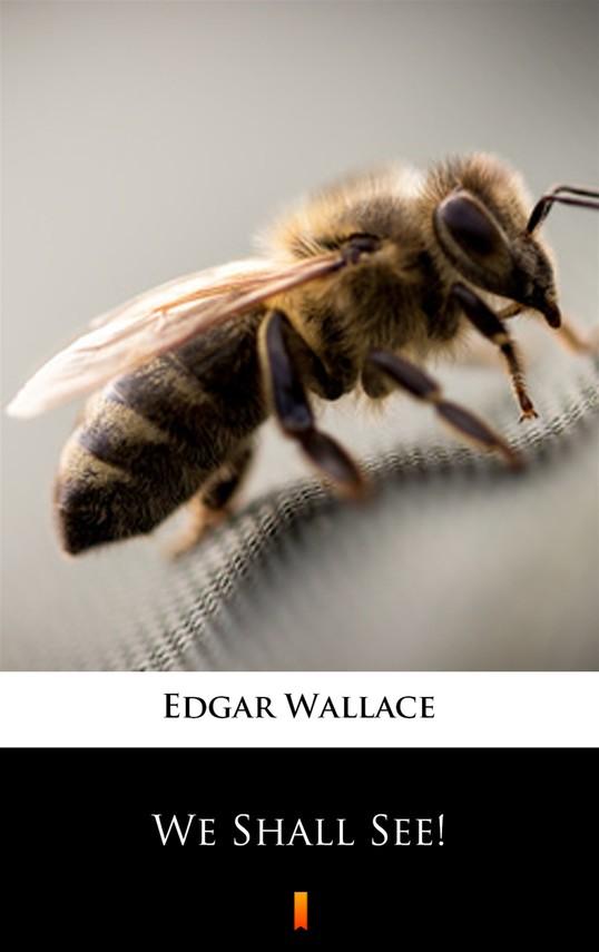 okładka We Shall See!ebook | epub, mobi | Edgar Wallace