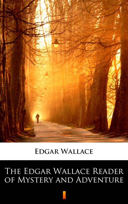 okładka The Edgar Wallace Reader of Mystery and Adventure, Ebook | Edgar Wallace