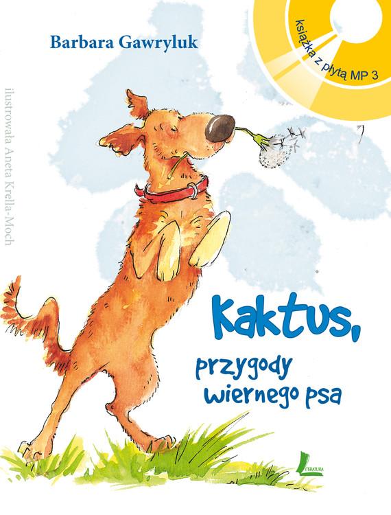 okładka Kaktus - przygody wiernego psa + Audiobook MP3, Ebook | Barbara  Gawryluk