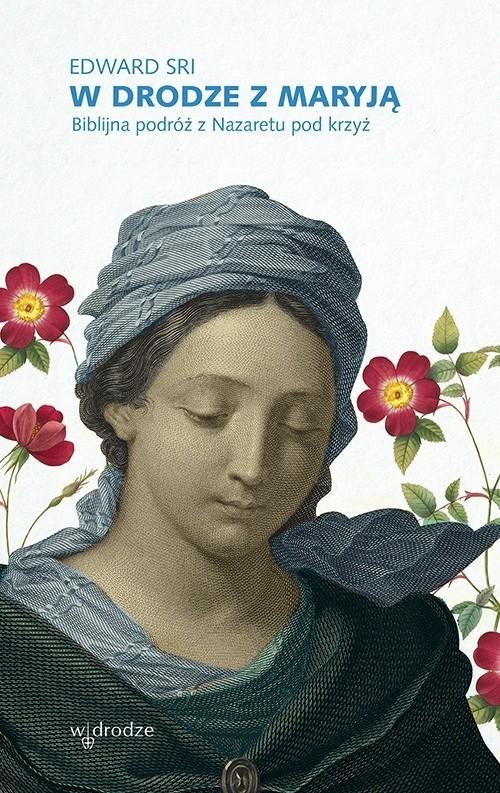 okładka W drodze z Maryją. Biblijna podróż z Nazaretu pod krzyżebook | epub, mobi, pdf | Edward Sri