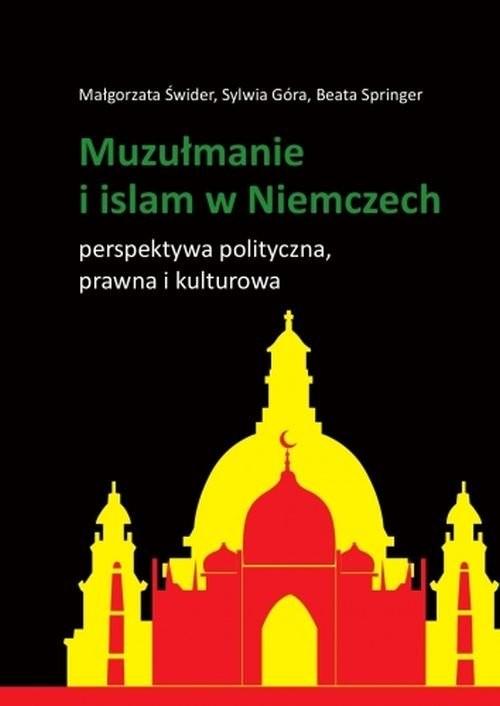 okładka Muzułmanie i islam w Niemczech Perspektywa polityczna, prawna i kulturowa, Książka | Świder Małgorzata, Sylwia Góra, Beata Springer
