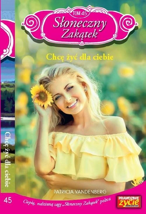 okładka Słoneczny zakątek Tom 45 Chcę żyć dla ciebie, Książka | Vandenberg Patricia