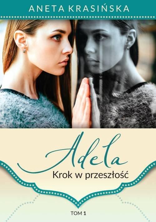 okładka Adela Tom 1. Krok w przeszłość, Książka | Aneta Krasińska