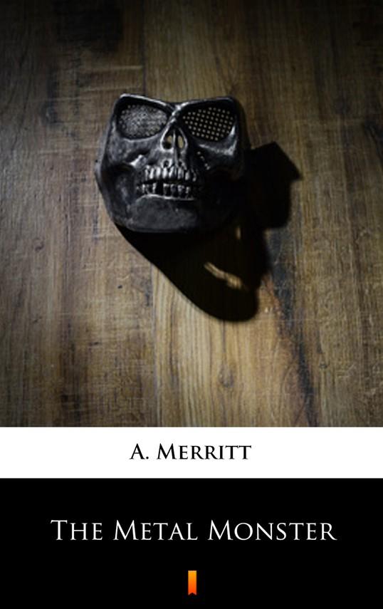 okładka The Metal Monsterebook | epub, mobi | A. Merritt